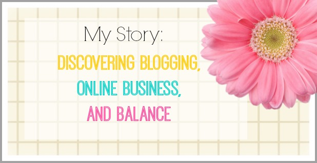 Discovering Blogging, Online Business, and Balance